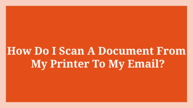 How Do I Scan A Document From My Printer To My Email?