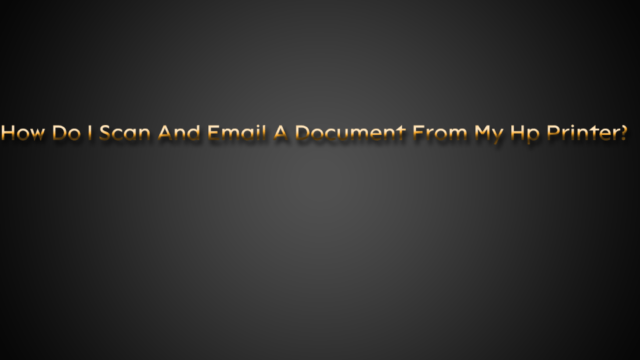 How Do I Scan And Email A Document From My Hp Printer?