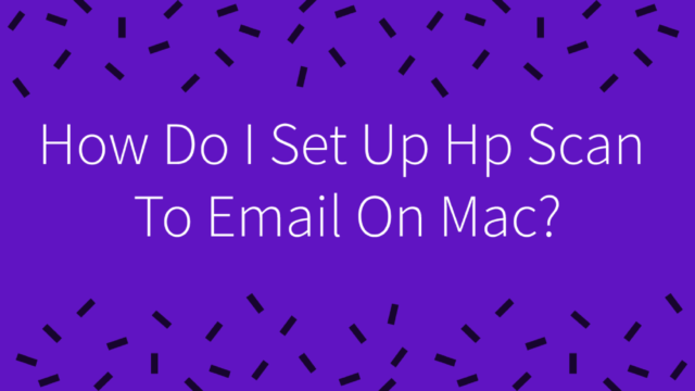 How Do I Set Up Hp Scan To Email On Mac?