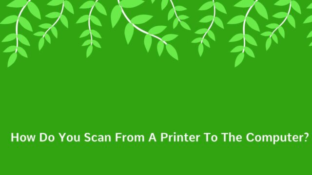 How Do You Scan From A Printer To The Computer?