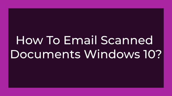 How To Email Scanned Documents Windows 10