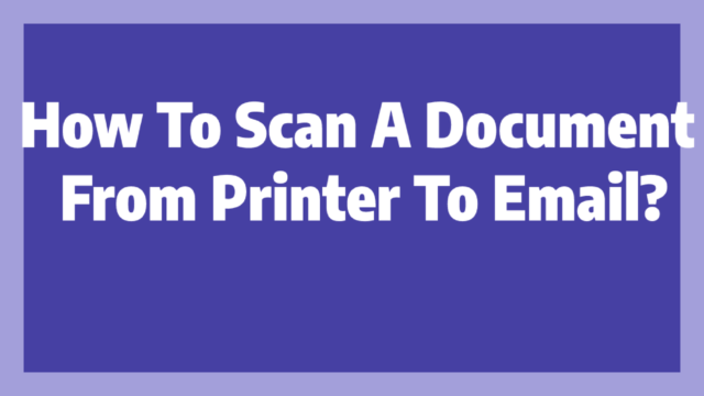 How To Scan A Document From Printer To Email?
