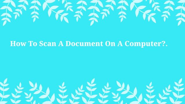 How To Scan A Document On A Computer?