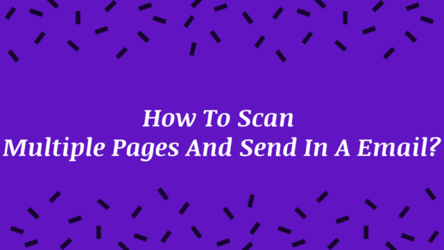 How To Scan Multiple Pages And Send In A Email?