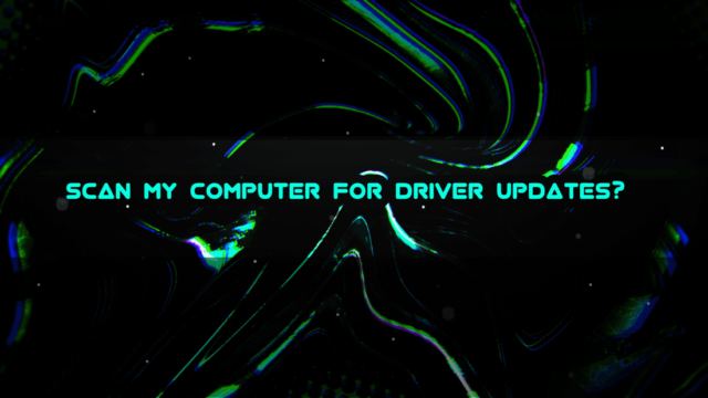Scan My Computer For Driver Updates