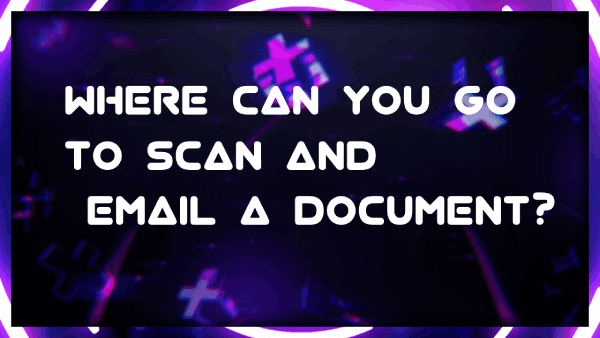 Where Can You Go To Scan And Email A Document