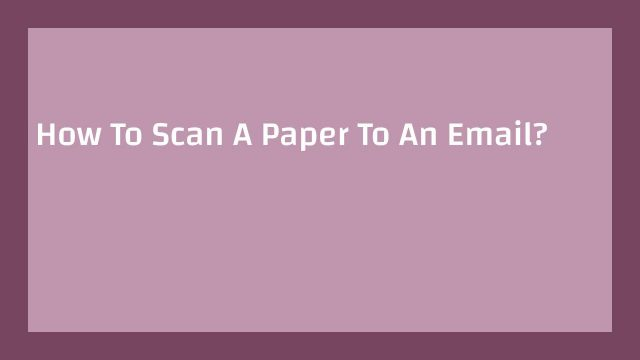 How To Scan A Paper To An Email?