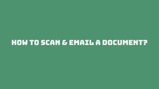How To Scan & Email A Document?