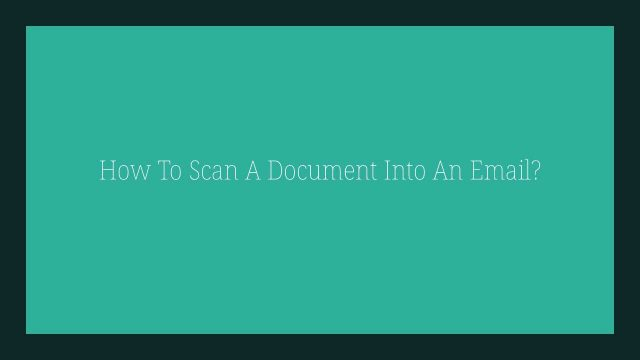 How To Scan A Document Into An Email?