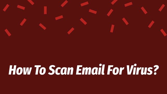 How To Scan Email For Virus?