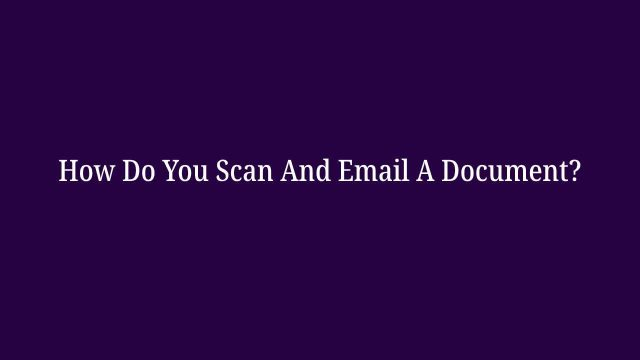 How Do You Scan And Email A Document?