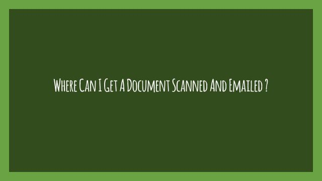 Where Can I Get A Document Scanned And Emailed ?