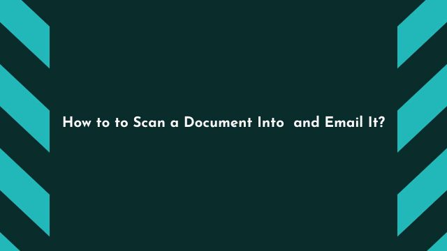 How to to Scan a Document Into and Email It?