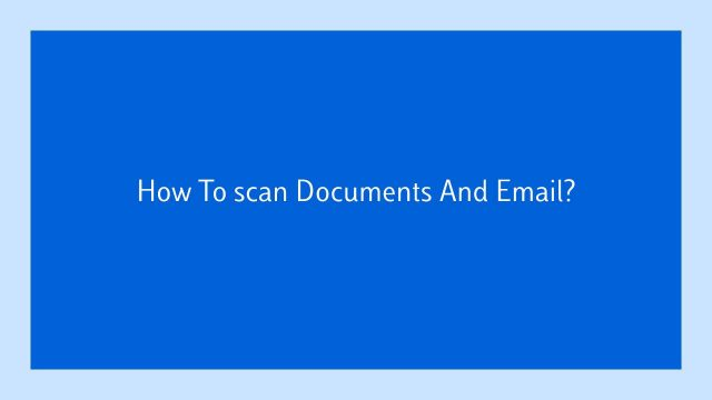 How Do You Scan A Document And Email It?