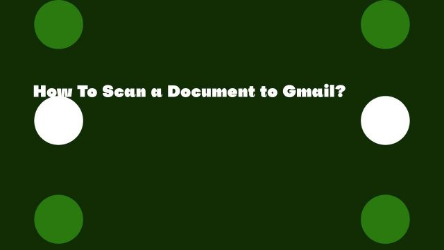 How To Scan a Document to Gmail?