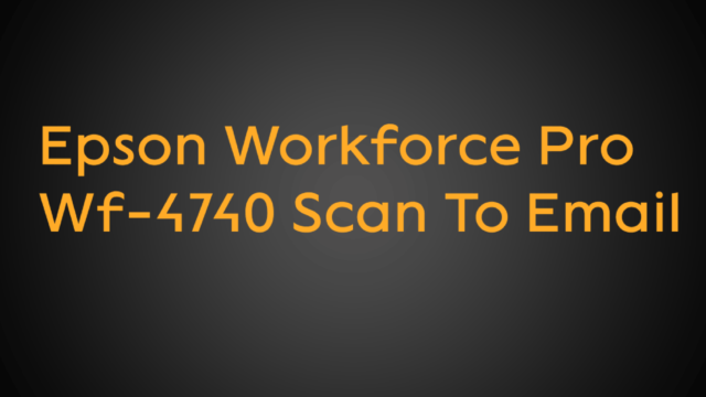 Epson Workforce Pro Wf-4740 Scan To Email
