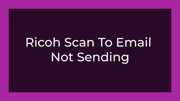 Ricoh Scan To Email Not Sending