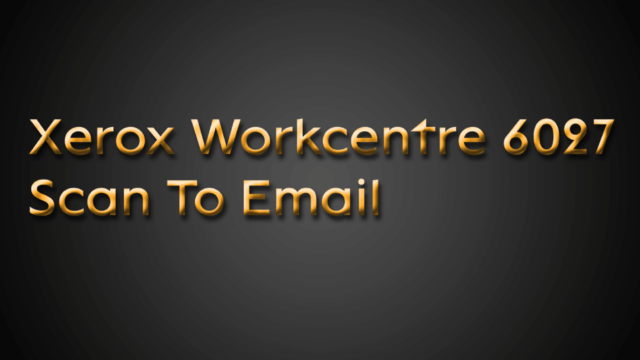 Xerox Workcentre 6027 Scan To Email