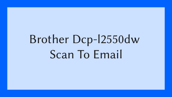 Brother Dcp-l2550dw Scan To Email
