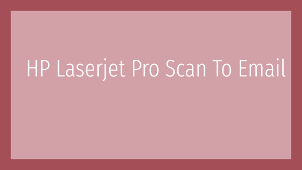 HP Laserjet Pro Scan To Email