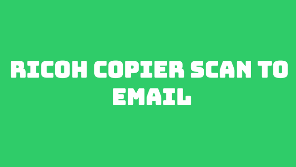 Ricoh Copier Scan To Email