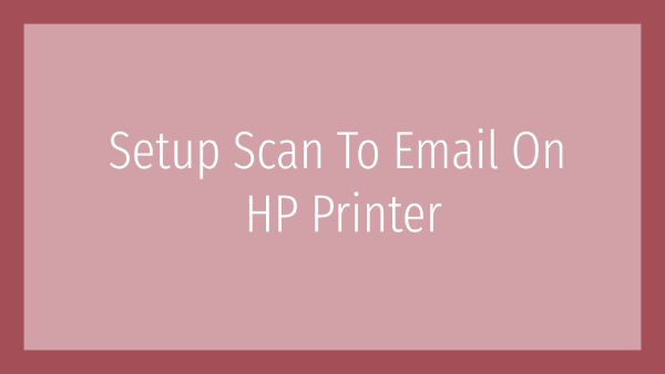 Setup Scan To Email On HP Printer