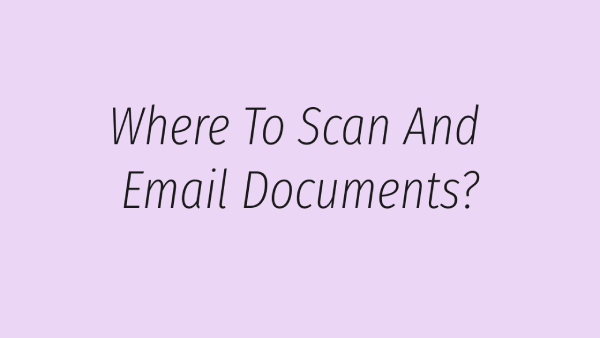 Where To Scan And Email Documents
